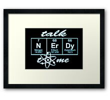 Talk Nerdy to me... Framed Print