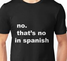 No, that's no in spanish Unisex T-Shirt