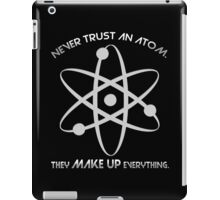 Never trust an atom.They MAKE UP everything. iPad Case/Skin