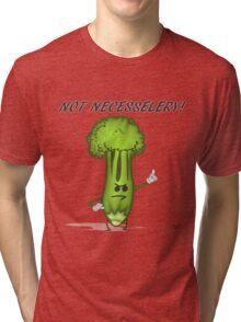 Not Necesselery! Tri-blend T-Shirt