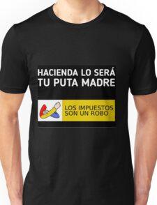 Hacienda lo será tu puta madre Unisex T-Shirt