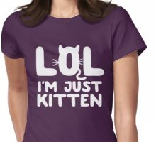 LOL I'm just kitten Womens Fitted T-Shirt