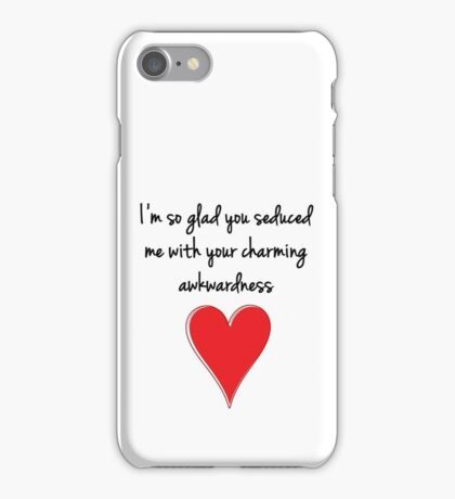 I'm so glad you seduced me with your charming awkwardness - Valentines Design, Typography and Heart iPhone Case/Skin