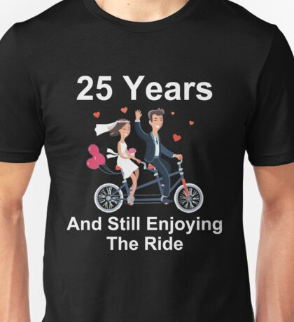 25th Anniversary TShirt 25 Years And Still Enjoying The Ride Unisex T-Shirt