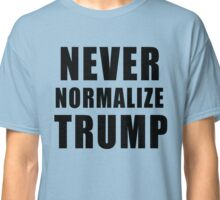 NEVER NORMALIZE TRUMP Classic T-Shirt