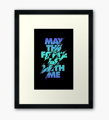 May the Force be With ME Framed Print
