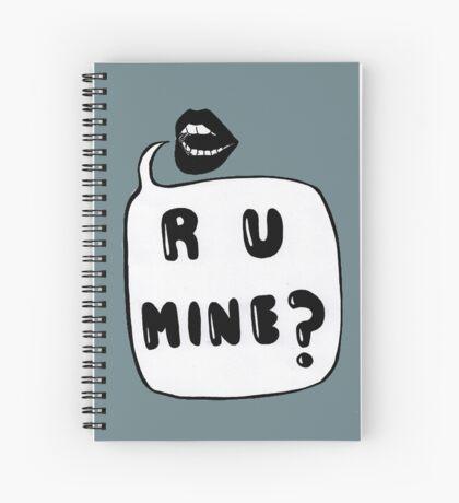 R U MINE? Spiral Notebook