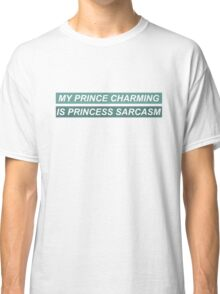 faking it 'my prince charming is princess sarcasm' Classic T-Shirt