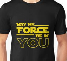 May My Force Be In You? Unisex T-Shirt