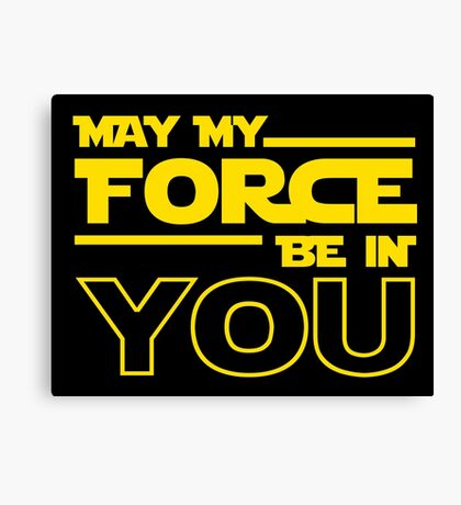 May My Force Be In You? Canvas Print