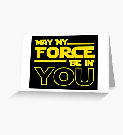 May My Force Be In You? Greeting Card