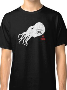 Cthulhu Is Here Classic T-Shirt