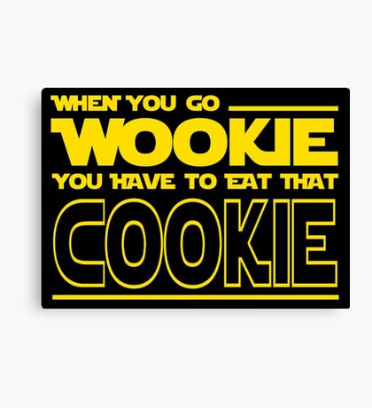 When You Go Wookie, You Have to Eat That Cookie Canvas Print