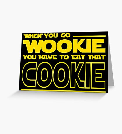 When You Go Wookie, You Have to Eat That Cookie Greeting Card