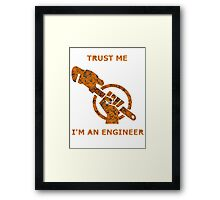 Trust me I'm an Engineer Framed Print