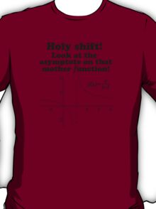 Hilarious 'Holy Shift! Look at the asymptote on that mother function' Math Geek T-Shirt T-Shirt