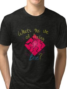 Whats the use of feeling, Blue? Tri-blend T-Shirt