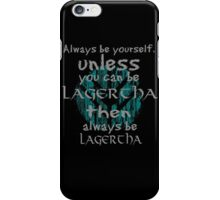 Be yourself unless you can be lagertha iPhone Case/Skin