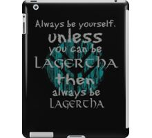 Be yourself unless you can be lagertha iPad Case/Skin