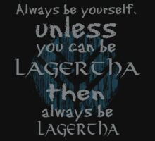 Be yourself unless you can be lagertha by FandomizedRose