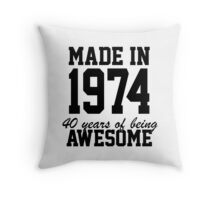 Funny 'Made in 1974, 40 years of being awesome' limited edition birthday t-shirt Throw Pillow