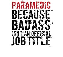 Humorous 'Paramedic because Badass Isn't an Official Job Title' Tshirt, Accessories and Gifts Photographic Print