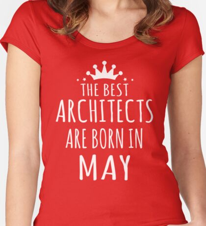 THE BEST ARCHITECTS ARE BORN IN MAY Women's Fitted Scoop T-Shirt