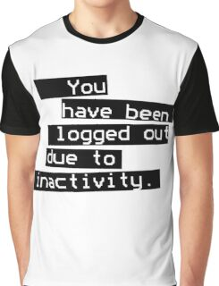 Logged out due to inactivity Graphic T-Shirt