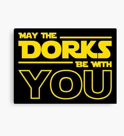 May The Dorks Be With You Canvas Print