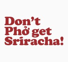 Don't Phở get Sriracha!  Kids Clothes