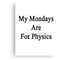 My Mondays Are For Physics  Canvas Print