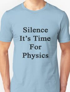 Silence It's Time For Physics  Unisex T-Shirt