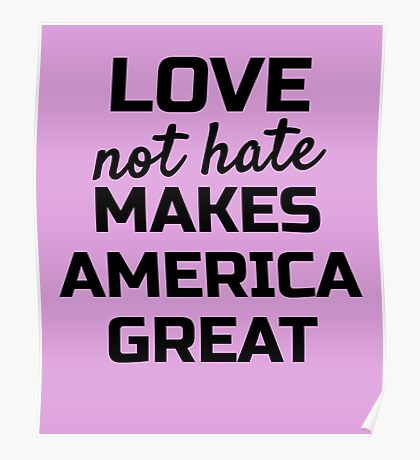 Womens March; Love not hate Makes America Great Poster