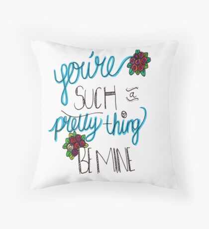 You're such a pretty thing - be mine Throw Pillow