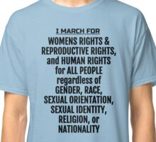 I March for Womens Rights; Womens Marches Classic T-Shirt