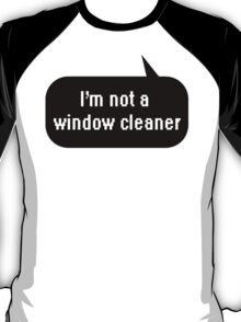 I'm not a window cleaner T-Shirt