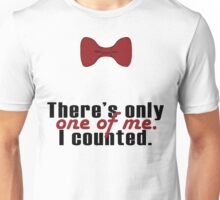 "Doctor Who - ""There's Only One Of Me"" Unisex T-Shirt"