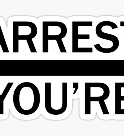 You're Under Arrest Sticker