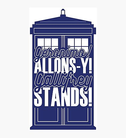 "Doctor Who - ""Geronimo! Allons-y! Gallifrey Stands!"" Photographic Print"