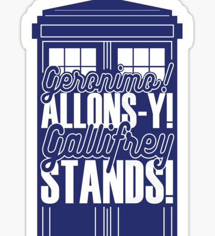 "Doctor Who - ""Geronimo! Allons-y! Gallifrey Stands!"" Sticker"