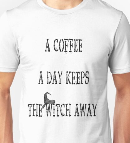 Funny coffee quote coffee saying funny witch Unisex T-Shirt