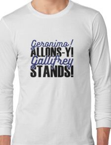 "Doctor Who - ""Geronimo! Allons-y! Gallifrey Stands!"" Long Sleeve T-Shirt"