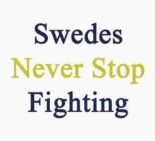 Swedes Never Stop Fighting  by supernova23