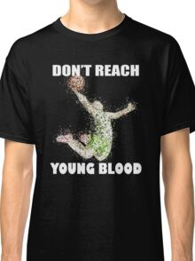 Don't Reach - Young Blood T Shirt Classic T-Shirt