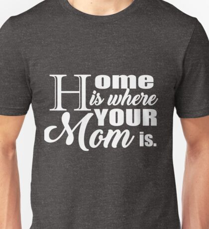Home Is Where.Birthday Gift. Funny Shirts For Men /Women Unisex T-Shirt