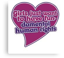 Girls just wanna have fundamental human rights  Canvas Print
