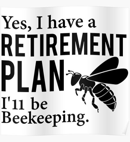 Yes I Have A Retirement Plan Beekeeper Shirt Poster