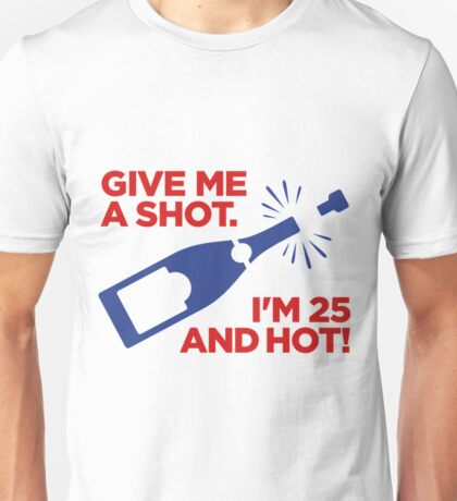 Give Me A Shot Happy Birthday Shirt Unisex T-Shirt