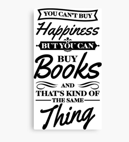 You Can't Buy Happiness But You Can Buy Books Book Shirts Canvas Print