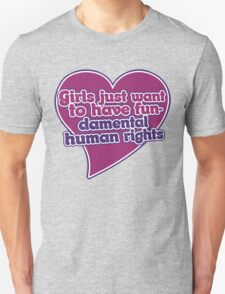 Girls just wanna have fundamental human rights  Unisex T-Shirt